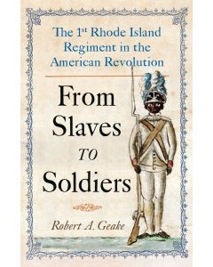 From Slaves to Soldiers- The 1st Rhode Island Regiment in the American Revolution